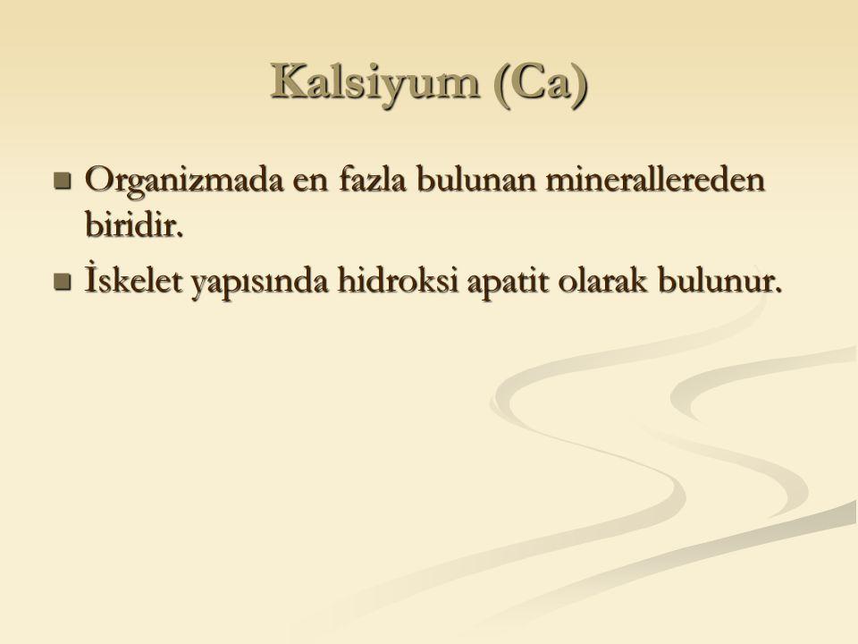 Kalsiyum (Ca) Organizmada en fazla bulunan minerallereden biridir. Organizmada en fazla bulunan minerallereden biridir. İskelet yapısında hidroksi apa