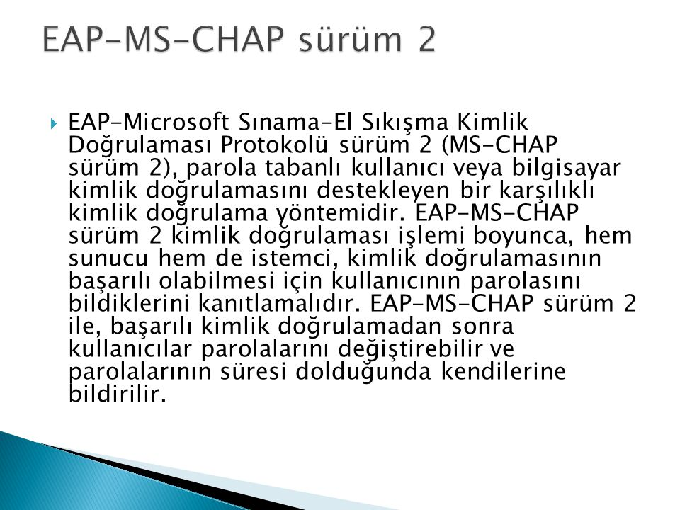  EAP-Microsoft Sınama-El Sıkışma Kimlik Doğrulaması Protokolü sürüm 2 (MS-CHAP sürüm 2), parola tabanlı kullanıcı veya bilgisayar kimlik doğrulamasın