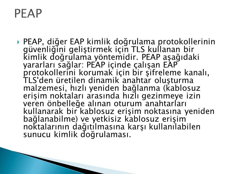  PEAP, diğer EAP kimlik doğrulama protokollerinin güvenliğini geliştirmek için TLS kullanan bir kimlik doğrulama yöntemidir. PEAP aşağıdaki yararları