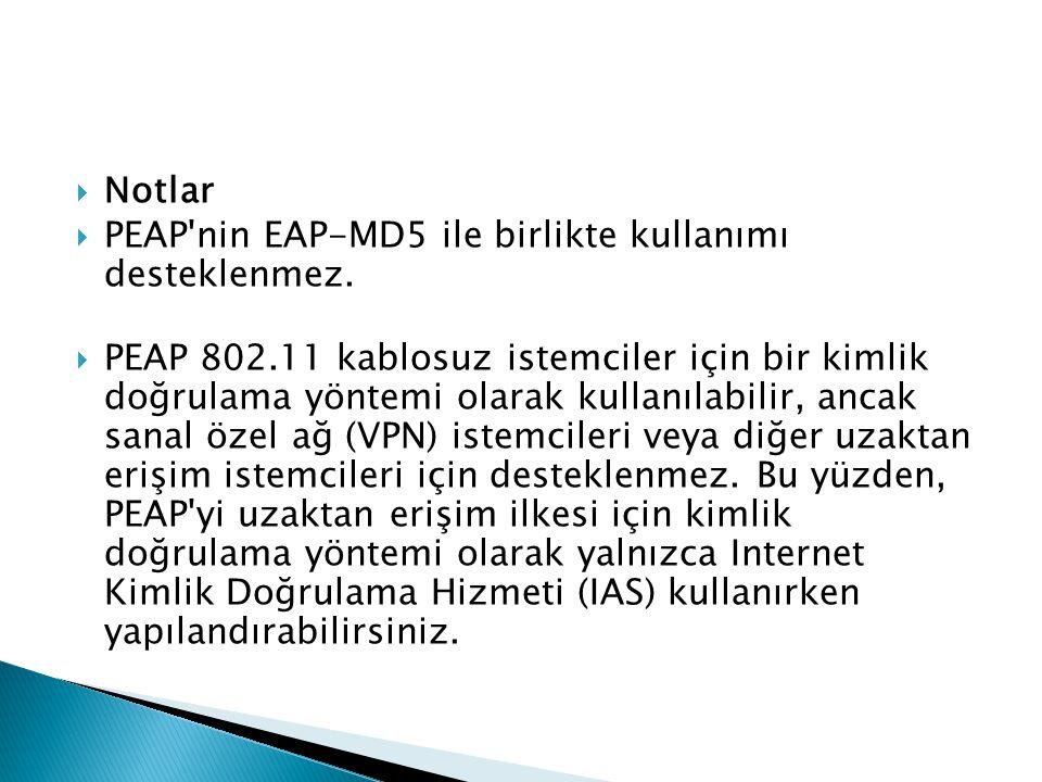  Notlar  PEAP'nin EAP-MD5 ile birlikte kullanımı desteklenmez.  PEAP 802.11 kablosuz istemciler için bir kimlik doğrulama yöntemi olarak kullanılab