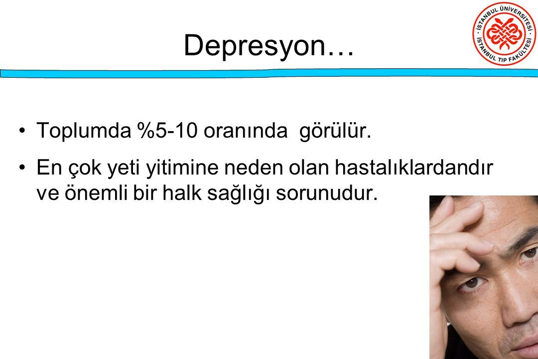 Depresyon… Toplumda %5-10 oranında görülür. En çok yeti yitimine neden olan hastalıklardandır ve önemli bir halk sağlığı sorunudur.