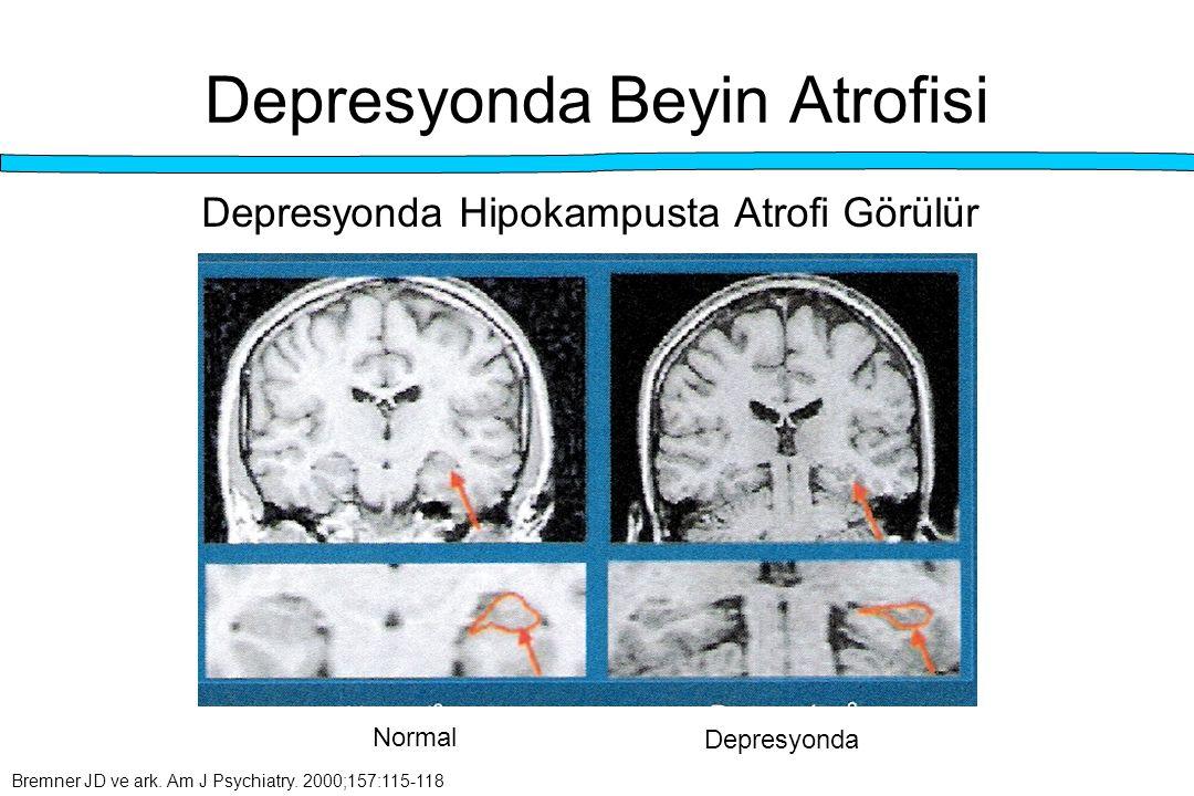 Depresyonda Beyin Atrofisi Depresyonda Hipokampusta Atrofi Görülür Normal Depresyonda Bremner JD ve ark. Am J Psychiatry. 2000;157:115-118