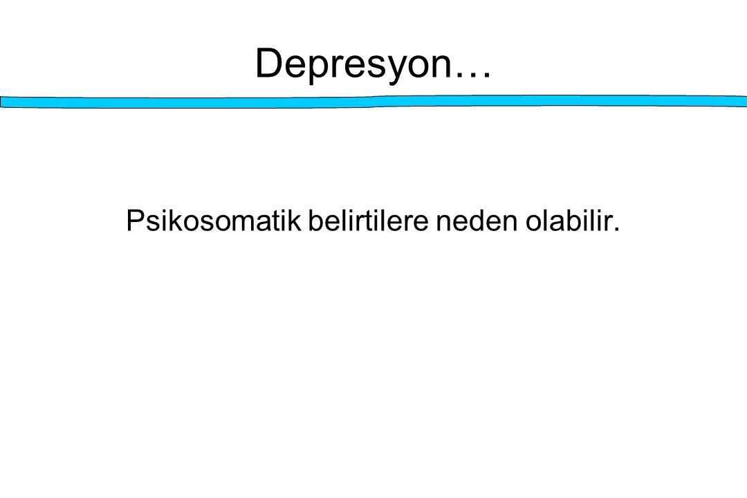 Depresyon… Psikosomatik belirtilere neden olabilir.