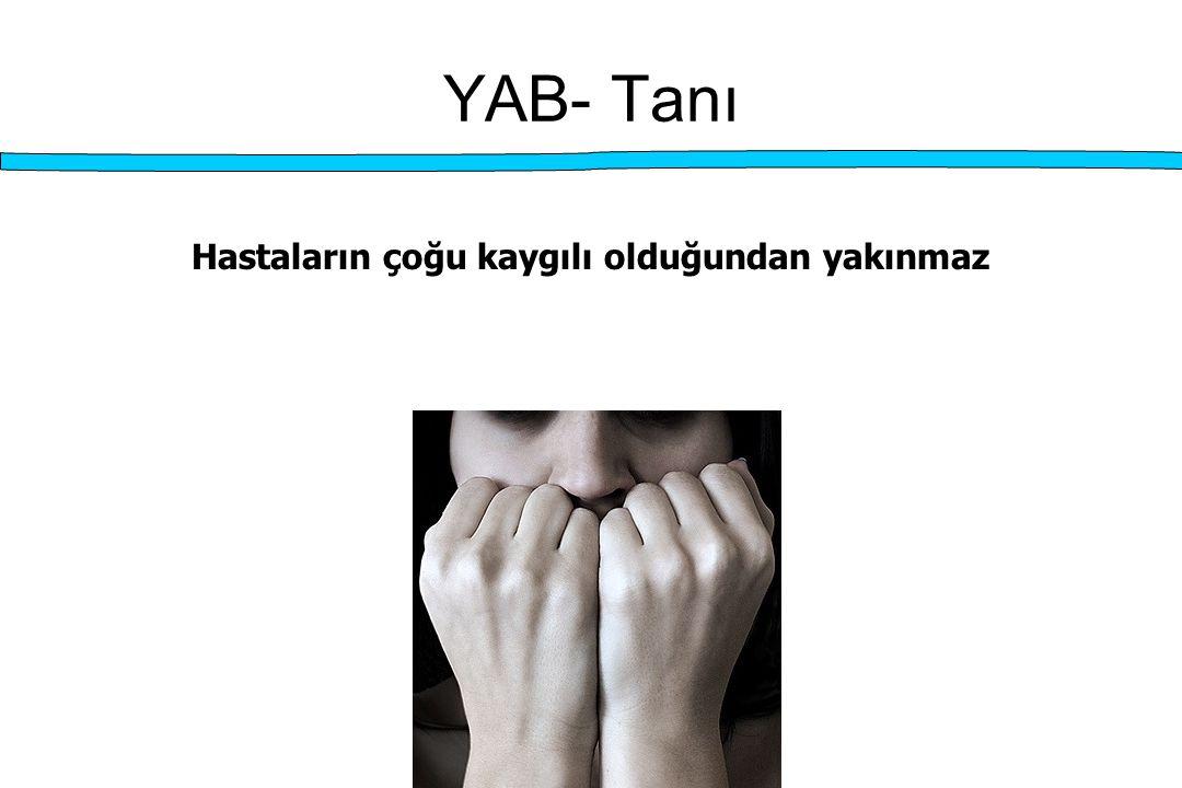 YAB- Tanı Hastaların çoğu kaygılı olduğundan yakınmaz