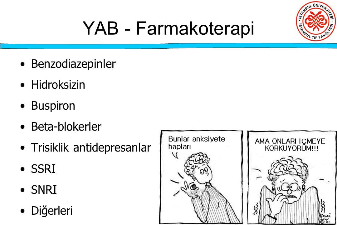 YAB - Farmakoterapi Benzodiazepinler Hidroksizin Buspiron Beta-blokerler Trisiklik antidepresanlar SSRI SNRI Diğerleri
