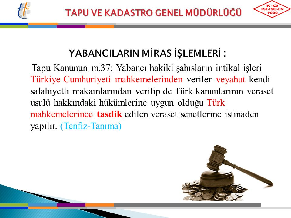 TAPU VE KADASTRO GENEL MÜDÜRLÜĞÜ YABANCILARIN MİRAS İŞLEMLERİ : Tapu Kanunun m.37: Yabancı hakiki şahısların intikal işleri Türkiye Cumhuriyeti mahkem
