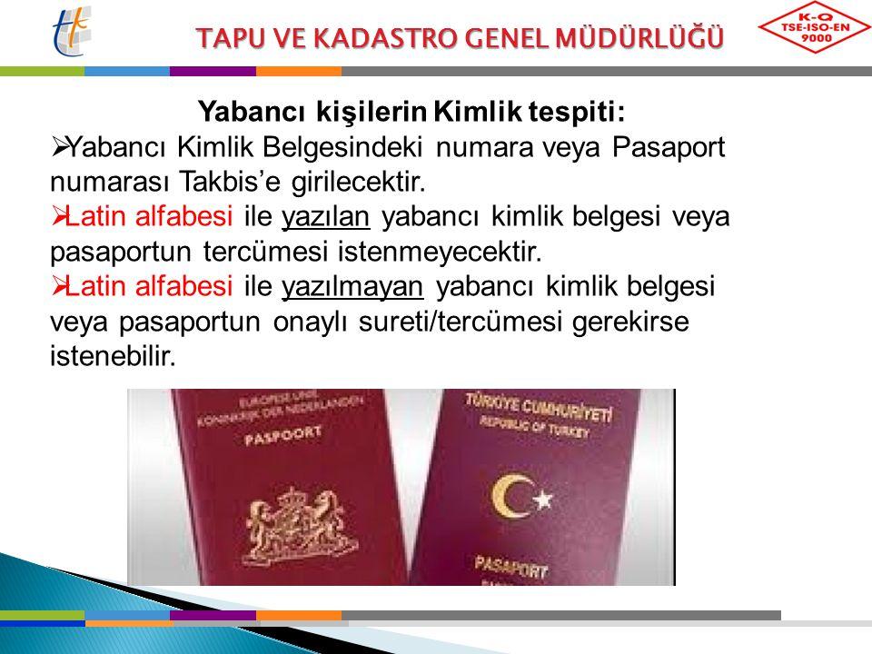 TAPU VE KADASTRO GENEL MÜDÜRLÜĞÜ Yabancı kişilerin Kimlik tespiti:  Yabancı Kimlik Belgesindeki numara veya Pasaport numarası Takbis'e girilecektir.