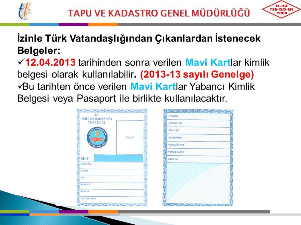TAPU VE KADASTRO GENEL MÜDÜRLÜĞÜ İzinle Türk Vatandaşlığından Çıkanlardan İstenecek Belgeler: 12.04.2013 tarihinden sonra verilen Mavi Kartlar kimlik