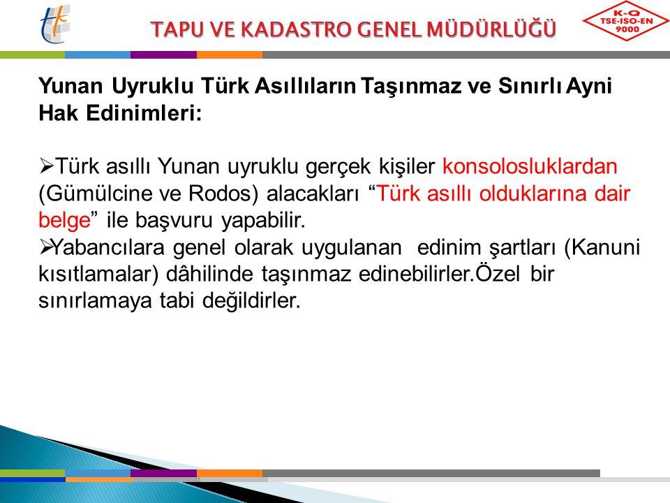 TAPU VE KADASTRO GENEL MÜDÜRLÜĞÜ Yunan Uyruklu Türk Asıllıların Taşınmaz ve Sınırlı Ayni Hak Edinimleri:  Türk asıllı Yunan uyruklu gerçek kişiler ko