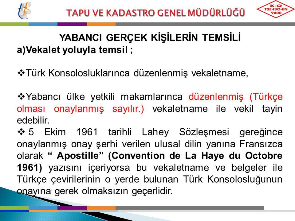 TAPU VE KADASTRO GENEL MÜDÜRLÜĞÜ YABANCI GERÇEK KİŞİLERİN TEMSİLİ a)Vekalet yoluyla temsil ;  Türk Konsolosluklarınca düzenlenmiş vekaletname,  Yaba