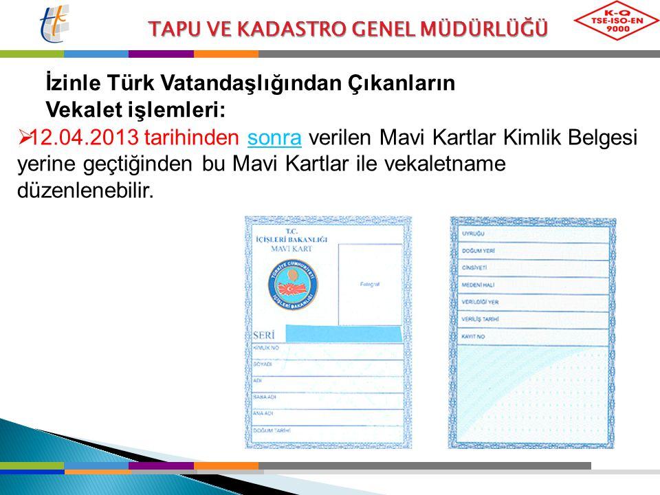 TAPU VE KADASTRO GENEL MÜDÜRLÜĞÜ  12.04.2013 tarihinden sonra verilen Mavi Kartlar Kimlik Belgesi yerine geçtiğinden bu Mavi Kartlar ile vekaletname