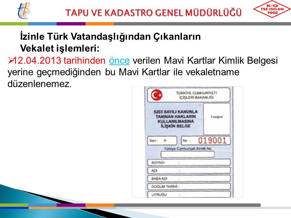 TAPU VE KADASTRO GENEL MÜDÜRLÜĞÜ  12.04.2013 tarihinden önce verilen Mavi Kartlar Kimlik Belgesi yerine geçmediğinden bu Mavi Kartlar ile vekaletname