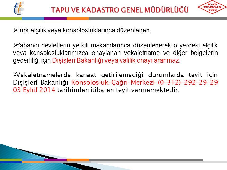 TAPU VE KADASTRO GENEL MÜDÜRLÜĞÜ  Türk elçilik veya konsolosluklarınca düzenlenen,  Yabancı devletlerin yetkili makamlarınca düzenlenerek o yerdeki