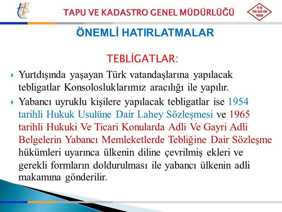 TAPU VE KADASTRO GENEL MÜDÜRLÜĞÜ ÖNEMLİ HATIRLATMALAR TEBLİGATLAR:  Yurtdışında yaşayan Türk vatandaşlarına yapılacak tebligatlar Konsolosluklarımız