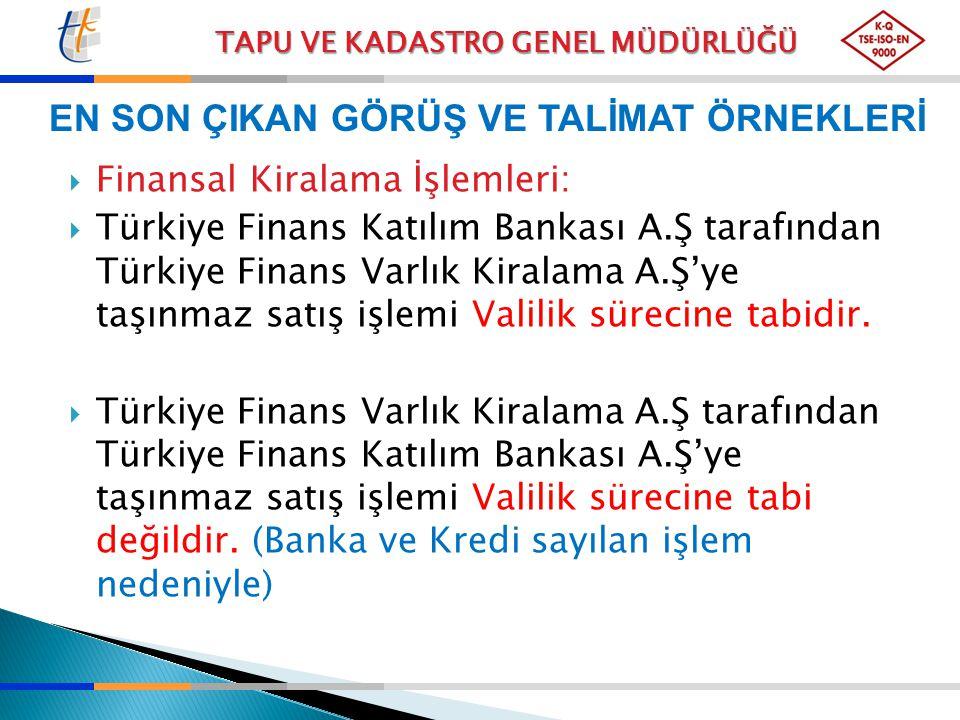 TAPU VE KADASTRO GENEL MÜDÜRLÜĞÜ EN SON ÇIKAN GÖRÜŞ VE TALİMAT ÖRNEKLERİ  Finansal Kiralama İşlemleri:  Türkiye Finans Katılım Bankası A.Ş tarafında