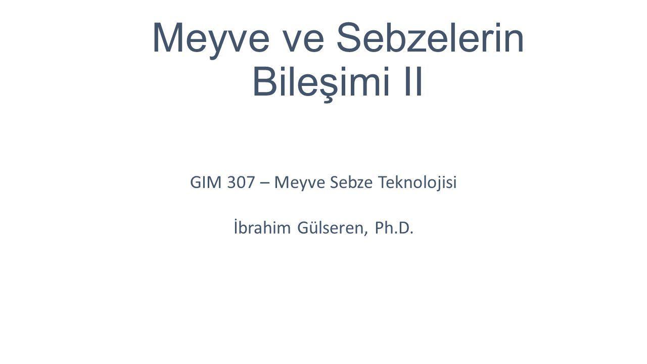 Meyve ve Sebzelerin Bileşimi II GIM 307 – Meyve Sebze Teknolojisi İbrahim Gülseren, Ph.D.