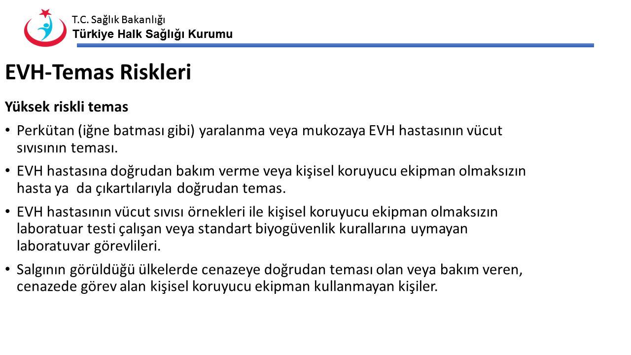 T.C. Sağlık Bakanlığı Türkiye Halk Sağlığı Kurumu T.C. Sağlık Bakanlığı Türkiye Halk Sağlığı Kurumu EVH-Temas Riskleri Yüksek riskli temas Perkütan (i