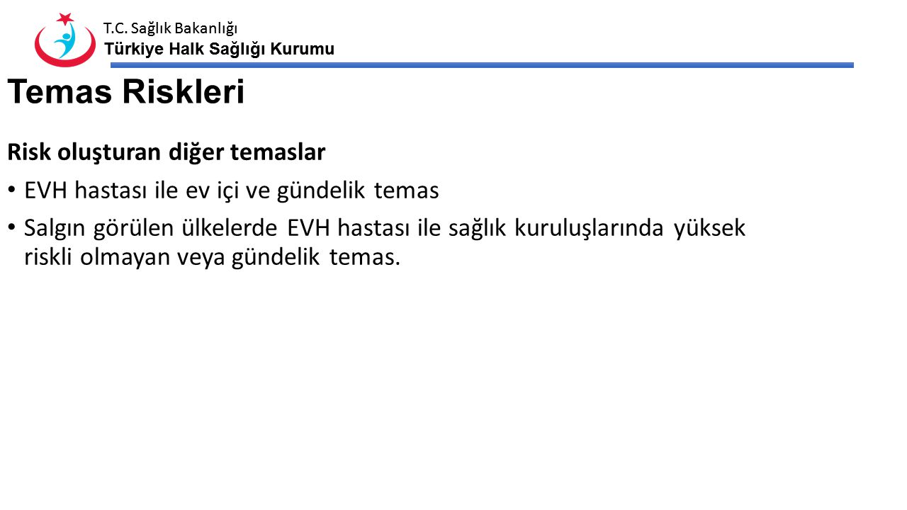 T.C. Sağlık Bakanlığı Türkiye Halk Sağlığı Kurumu T.C. Sağlık Bakanlığı Türkiye Halk Sağlığı Kurumu Temas Riskleri Risk oluşturan diğer temaslar EVH h