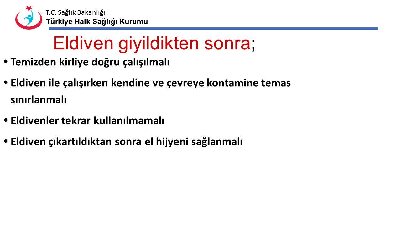 T.C. Sağlık Bakanlığı Türkiye Halk Sağlığı Kurumu T.C. Sağlık Bakanlığı Türkiye Halk Sağlığı Kurumu Eldiven giyildikten sonra;  Temizden kirliye doğr