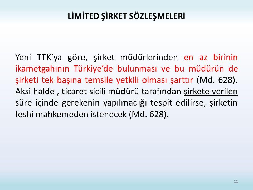 LİMİTED ŞİRKET SÖZLEŞMELERİ Yeni TTK'ya göre, şirket müdürlerinden en az birinin ikametgahının Türkiye'de bulunması ve bu müdürün de şirketi tek başına temsile yetkili olması şarttır (Md.