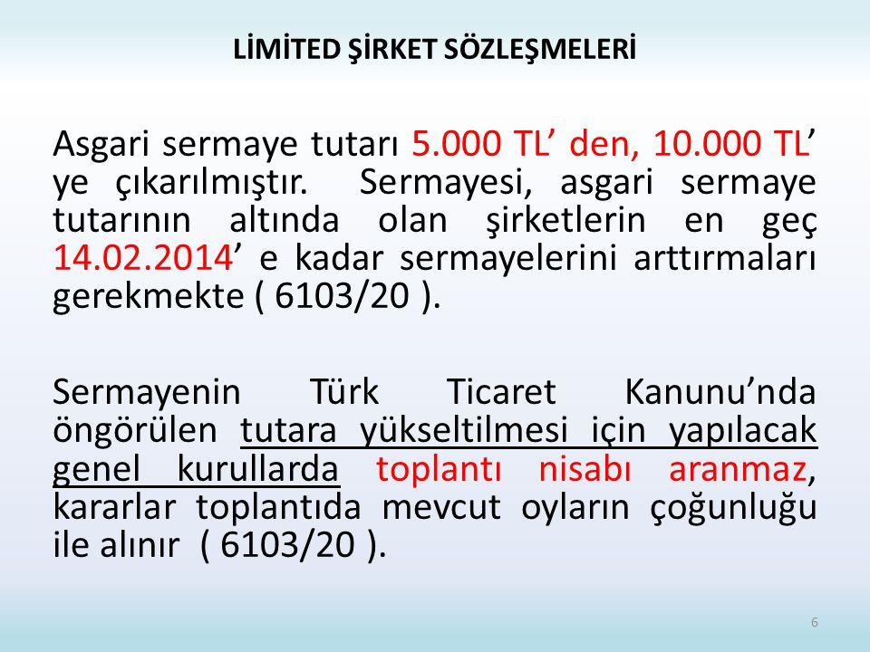 LİMİTED ŞİRKET SÖZLEŞMELERİ Asgari sermaye tutarı 5.000 TL' den, 10.000 TL' ye çıkarılmıştır.
