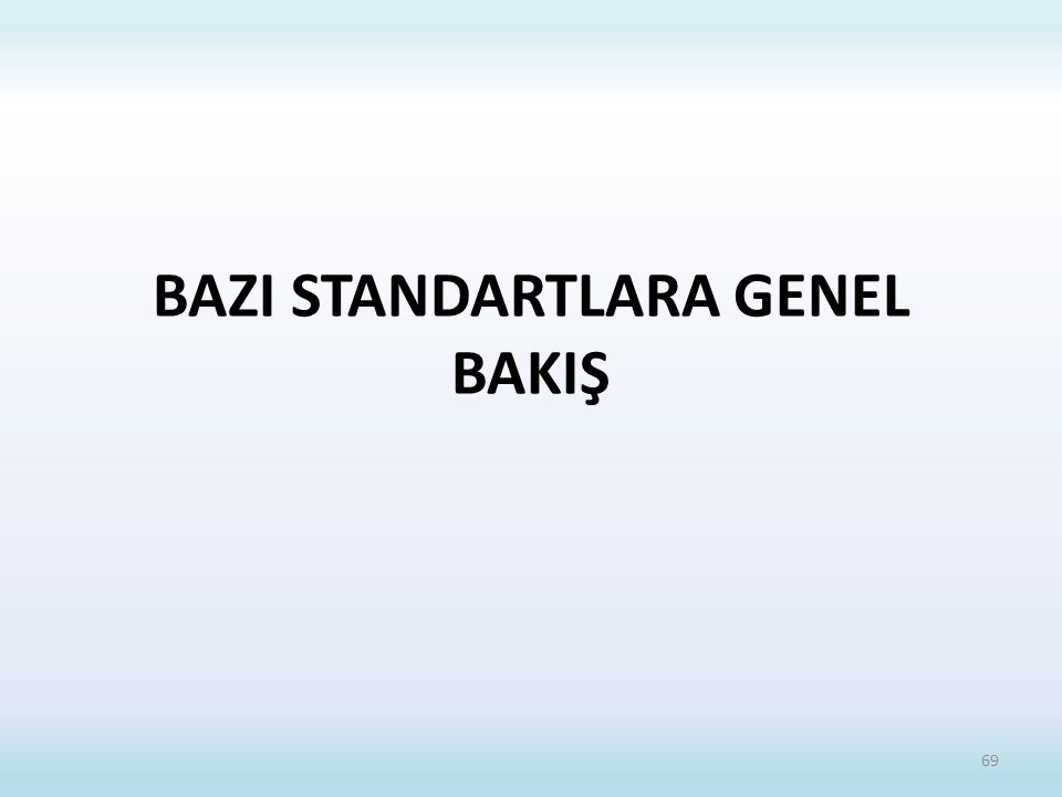 BAZI STANDARTLARA GENEL BAKIŞ 69