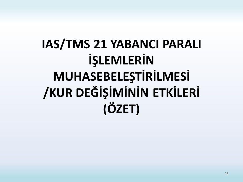 IAS/TMS 21 YABANCI PARALI İŞLEMLERİN MUHASEBELEŞTİRİLMESİ /KUR DEĞİŞİMİNİN ETKİLERİ (ÖZET) 96