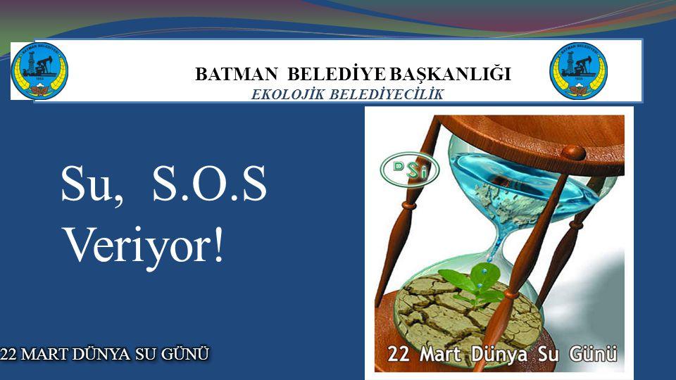 BATMAN BELEDİYE BAŞKANLIĞI EKOLOJİK BELEDİYECİLİK Su, S.O.S Veriyor!