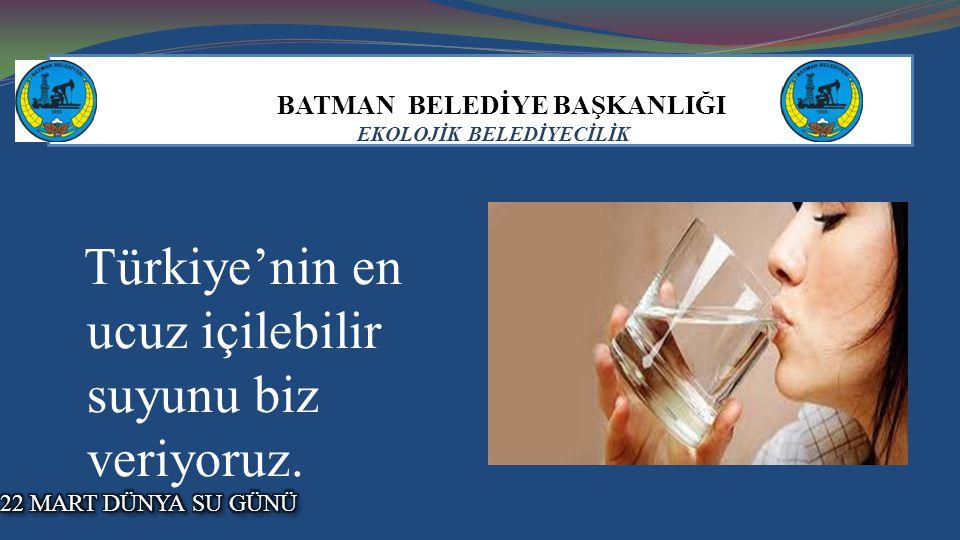 BATMAN BELEDİYE BAŞKANLIĞI EKOLOJİK BELEDİYECİLİK Türkiye'nin en ucuz içilebilir suyunu biz veriyoruz..