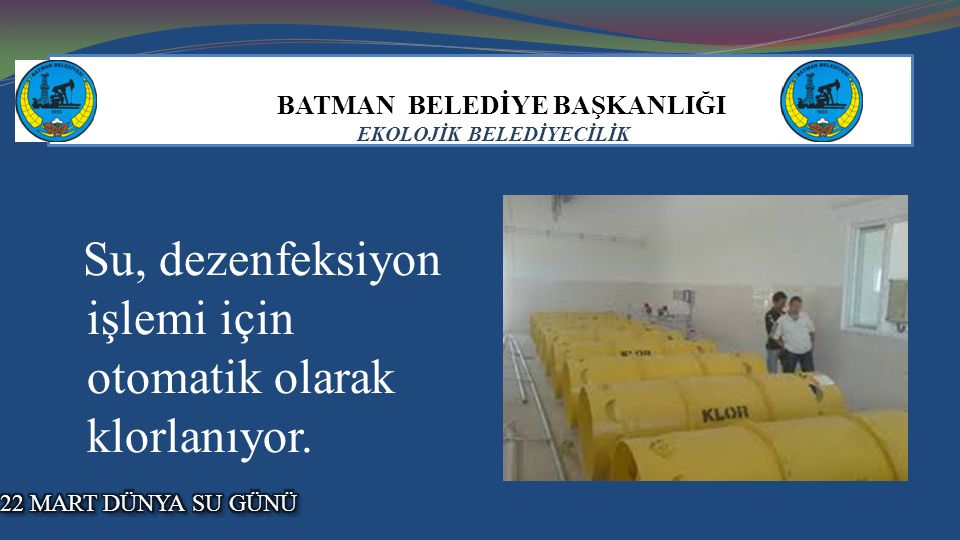 BATMAN BELEDİYE BAŞKANLIĞI EKOLOJİK BELEDİYECİLİK Su, dezenfeksiyon işlemi için otomatik olarak klorlanıyor..