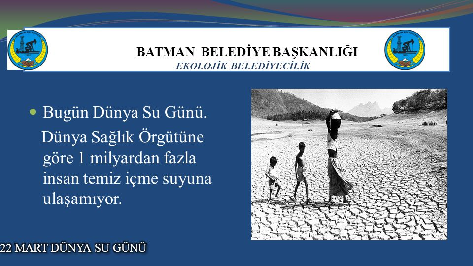 BATMAN BELEDİYE BAŞKANLIĞI EKOLOJİK BELEDİYECİLİK Bugün Dünya Su Günü.