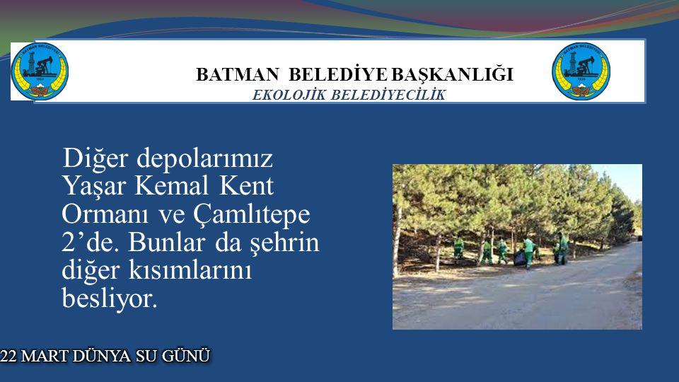 BATMAN BELEDİYE BAŞKANLIĞI EKOLOJİK BELEDİYECİLİK Diğer depolarımız Yaşar Kemal Kent Ormanı ve Çamlıtepe 2'de.