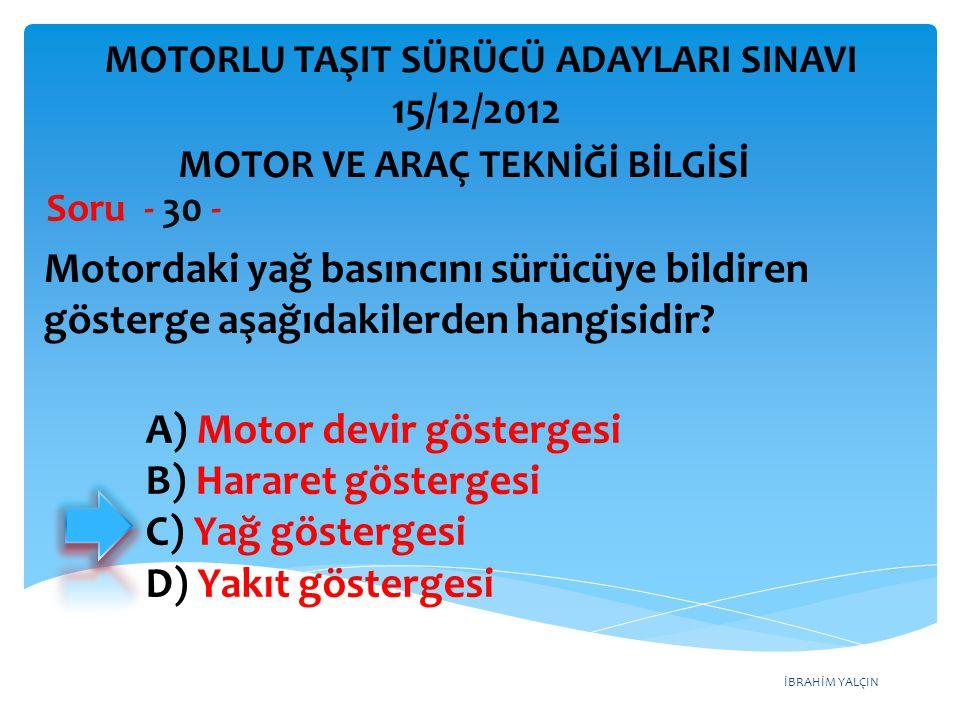 İBRAHİM YALÇIN Aşağıdakilerden hangisinin motor çalışma sıcaklığına ulaşmadan önce yapılması uygun değildir.