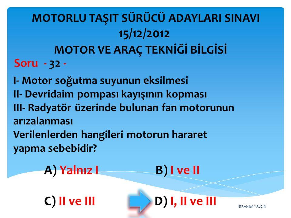 İBRAHİM YALÇIN Aşağıdakilerden hangisi motor harareti yükseldiğinde yapılması gereken işlemlerdendir.