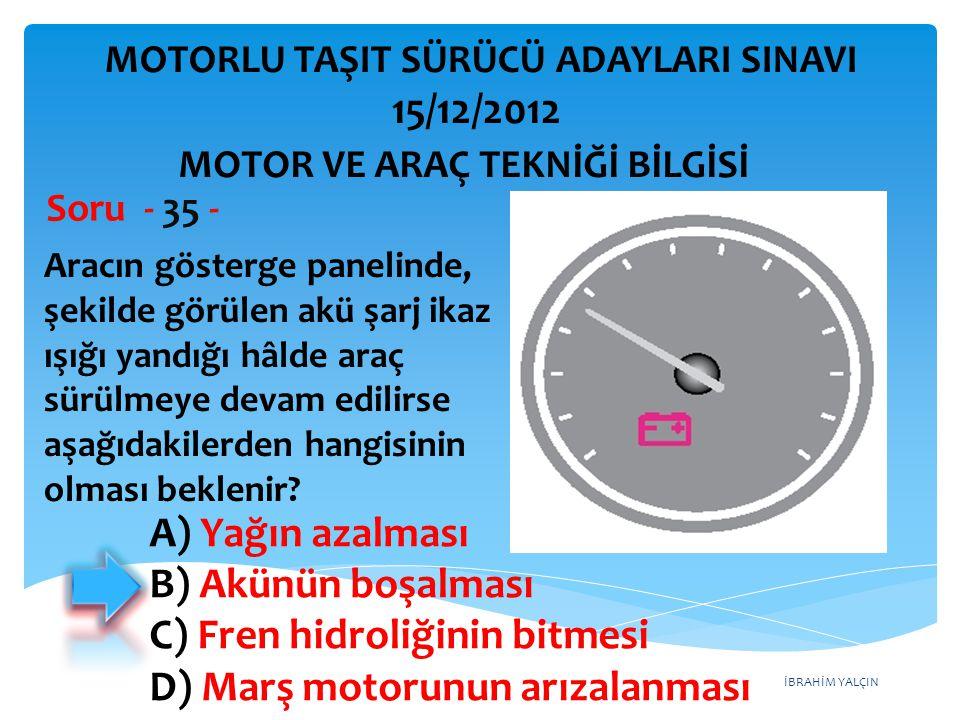 İBRAHİM YALÇIN Aracın gösterge panelinde bulunan devir saati sürücüye aşağıdakilerden hangisini bildirir.