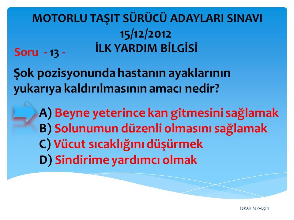İBRAHİM YALÇIN A) Dolaşım sistemi B) Hareket sistemi C) Sindirim sistemi D) Solunum sistemi Bayılma sırasında aşağıdaki sistemlerden hangisinin faaliyeti durur.