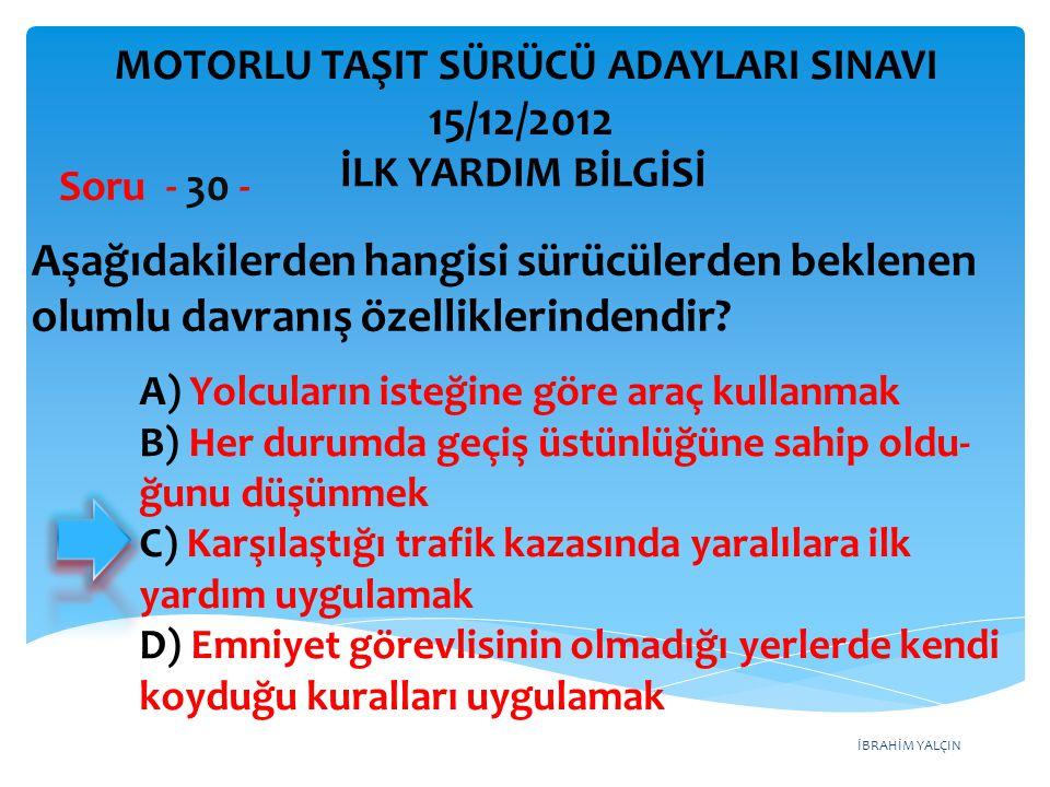 İBRAHİM YALÇIN MOTORLU TAŞIT SÜRÜCÜ ADAYLARI SINAVI 15/12/2012 TRAFİK VE ÇEVRE BİLGİSİ