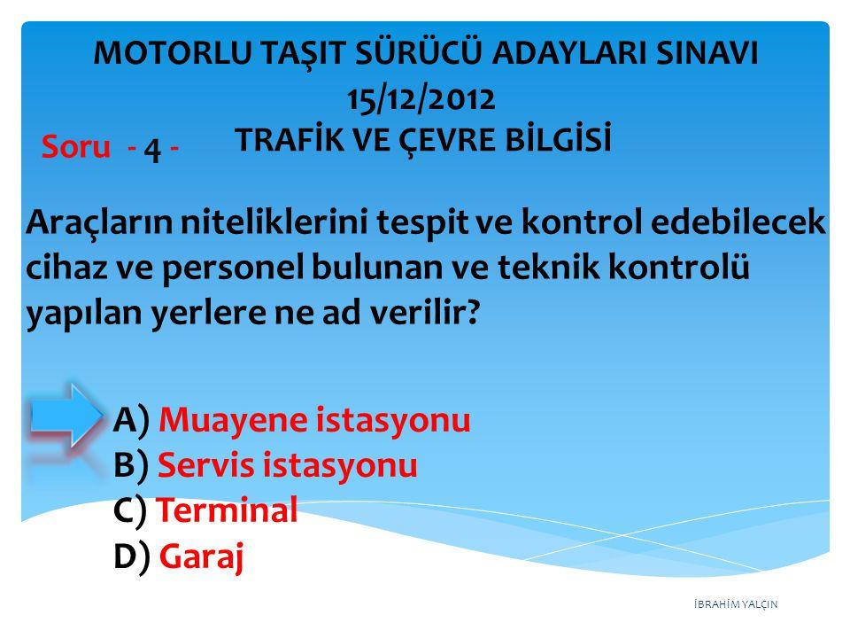 İBRAHİM YALÇIN A) Gabari B) Yüklü ağırlık C) Azami toplam ağırlık D) Taşıma sınırı (Kapasite) Bir aracın güvenle taşıyabileceği, en çok yük ağırlığına veya yolcu ve hizmetli sayısına ne denir.