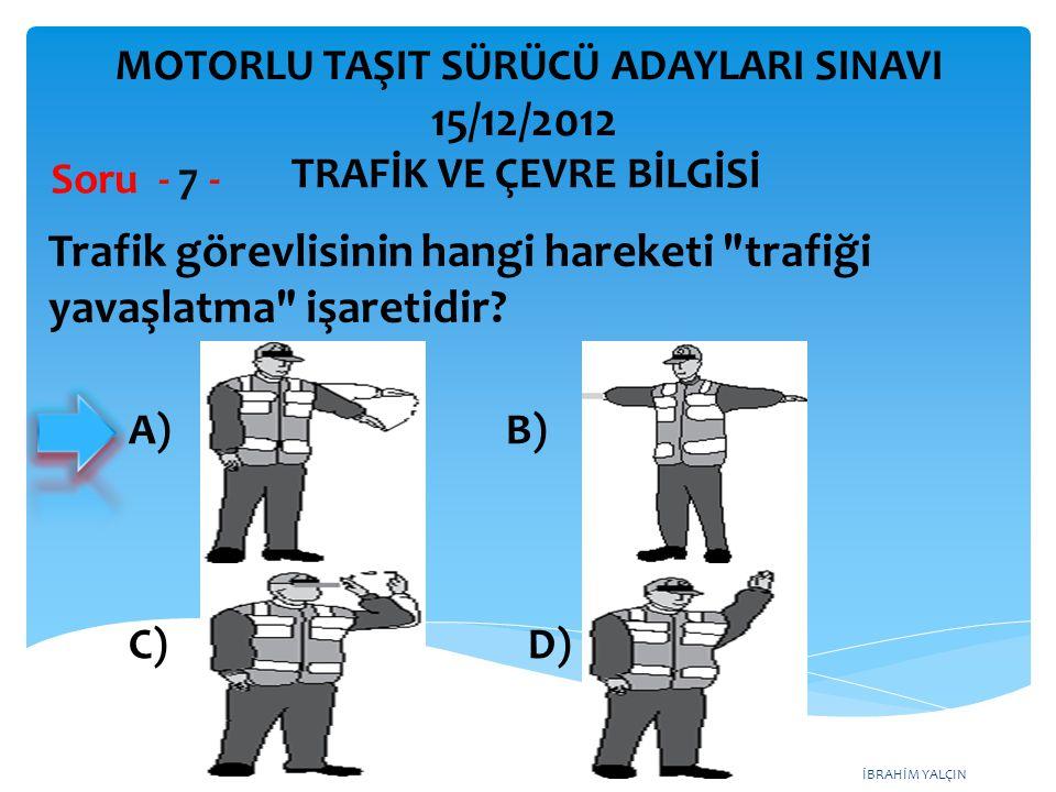 İBRAHİM YALÇIN Şekildeki trafik işaretini gören sürücünün aşağıdakilerden hangisini yapması yanlıştır.