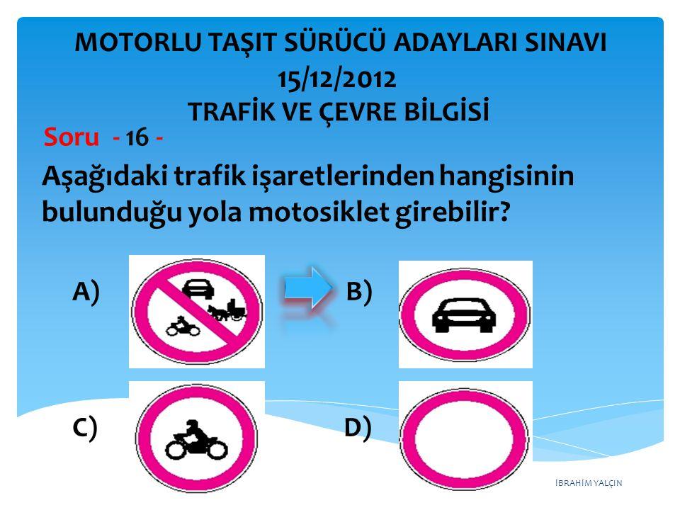 İBRAHİM YALÇIN Taşıt yolu üzerine çizilen şekildeki yazı ve sembollerden hangileri, sürücülere araçlarına uygun mesafede mutlaka durdurmaları gerektiğini bildirir.