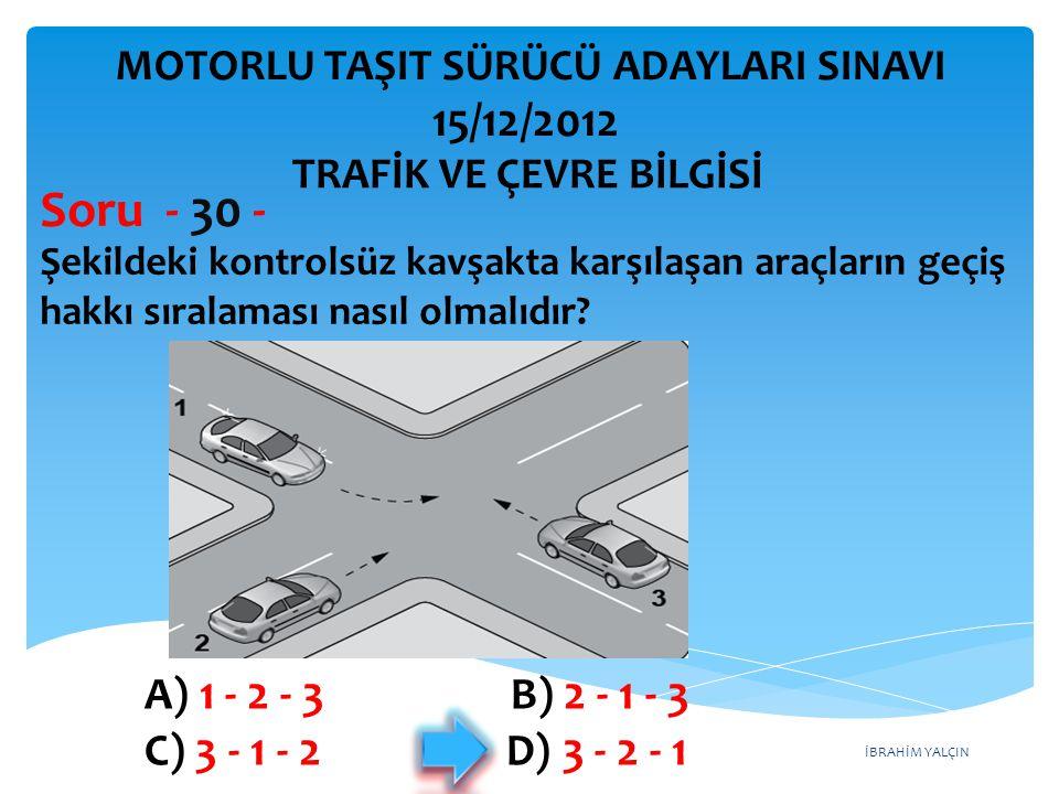 İBRAHİM YALÇIN Şekle göre 2 numaralı aracın sürücüsü ne yapmalıdır.