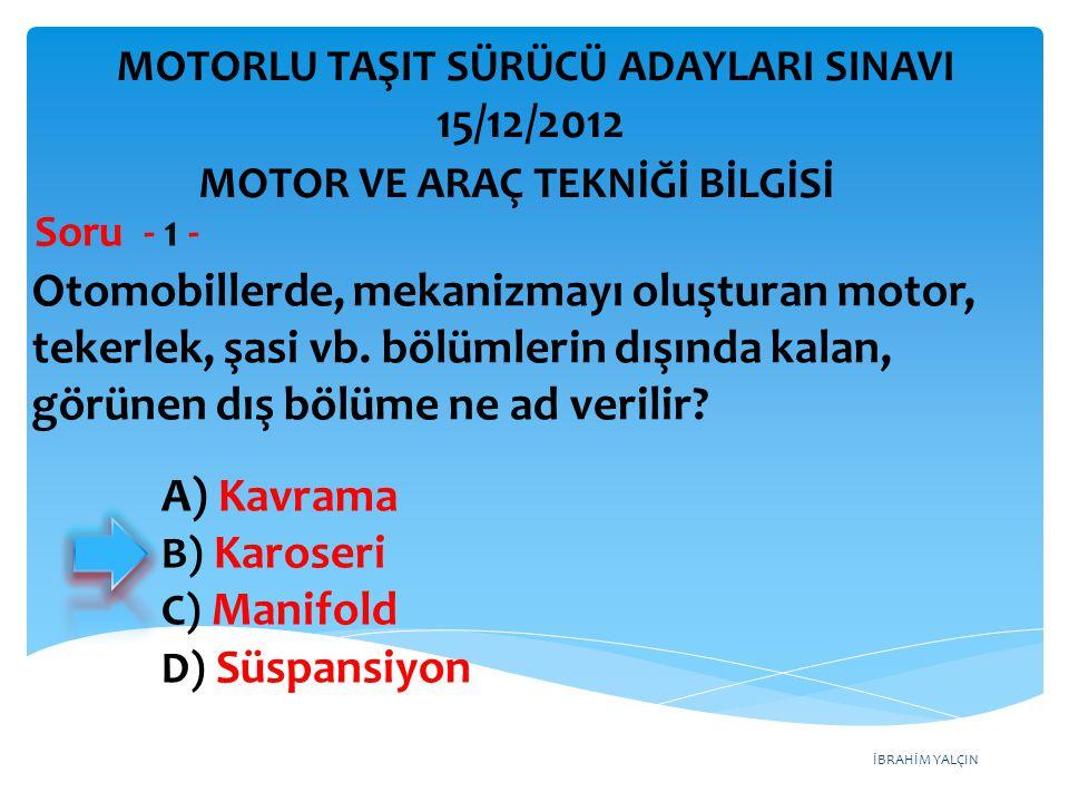 İBRAHİM YALÇIN Buji Piston Silindir kapağı Verilen parçalar aşağıdakilerden hangisine aittir.