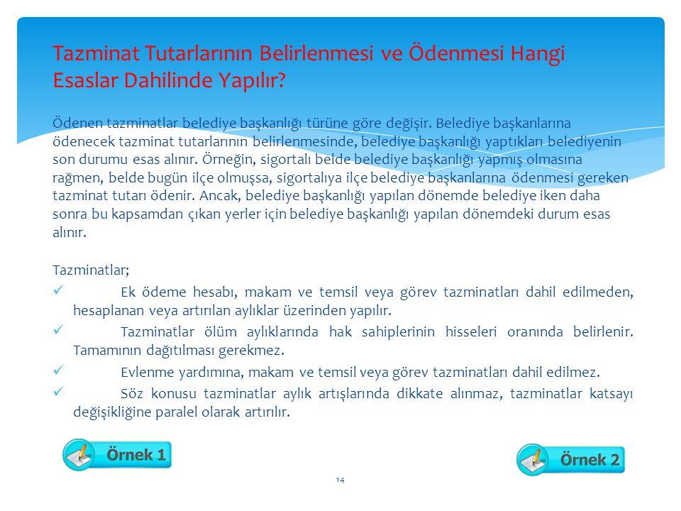 Tazminat Tutarlarının Belirlenmesi ve Ödenmesi Hangi Esaslar Dahilinde Yapılır? Ödenen tazminatlar belediye başkanlığı türüne göre değişir. Belediye b