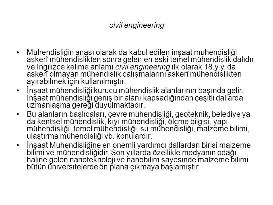 civil engineering Mühendisliğin anası olarak da kabul edilen inşaat mühendisliği askerî mühendislikten sonra gelen en eski temel mühendislik dalıdır v