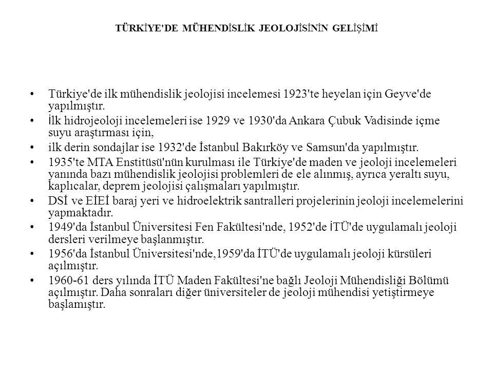 TÜRKİYE'DE MÜHENDİSLİK JEOLOJİSİNİN GELİŞİMİ Türkiye'de ilk mühendislik jeolojisi incelemesi 1923'te heyelan için Geyve'de yapılmıştır. İ lk hidrojeol