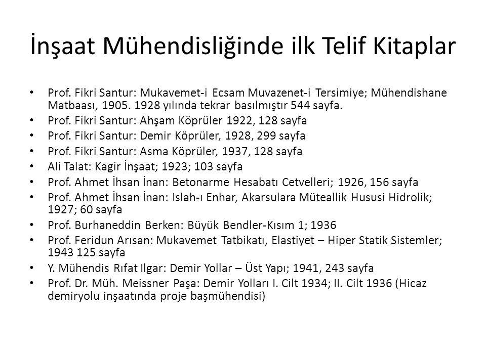 İnşaat Mühendisliğinde ilk Telif Kitaplar Prof. Fikri Santur: Mukavemet-i Ecsam Muvazenet-i Tersimiye; Mühendishane Matbaası, 1905. 1928 yılında tekra