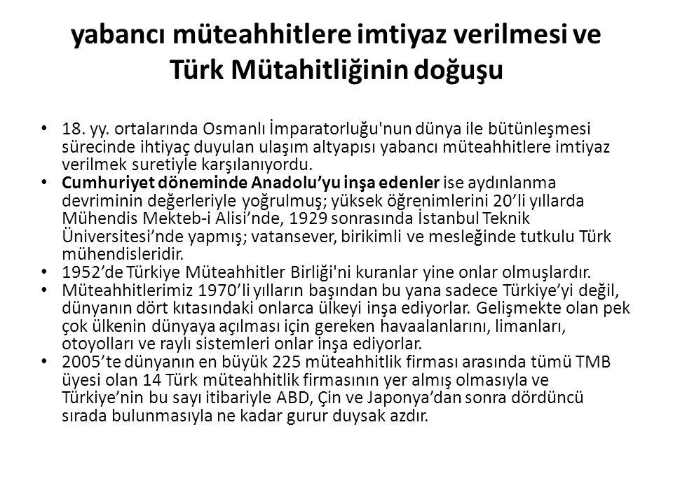 yabancı müteahhitlere imtiyaz verilmesi ve Türk Mütahitliğinin doğuşu 18. yy. ortalarında Osmanlı İmparatorluğu'nun dünya ile bütünleşmesi sürecinde i