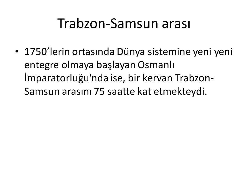 Trabzon-Samsun arası 1750'lerin ortasında Dünya sistemine yeni yeni entegre olmaya başlayan Osmanlı İmparatorluğu'nda ise, bir kervan Trabzon- Samsun