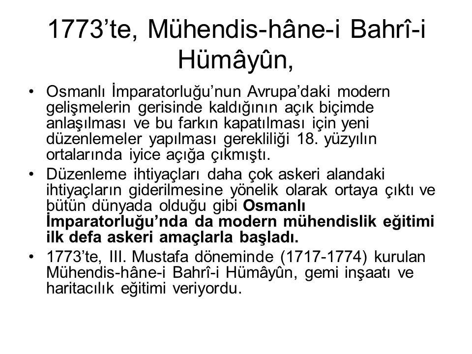 1773'te, Mühendis-hâne-i Bahrî-i Hümâyûn, Osmanlı İmparatorluğu'nun Avrupa'daki modern gelişmelerin gerisinde kaldığının açık biçimde anlaşılması ve b
