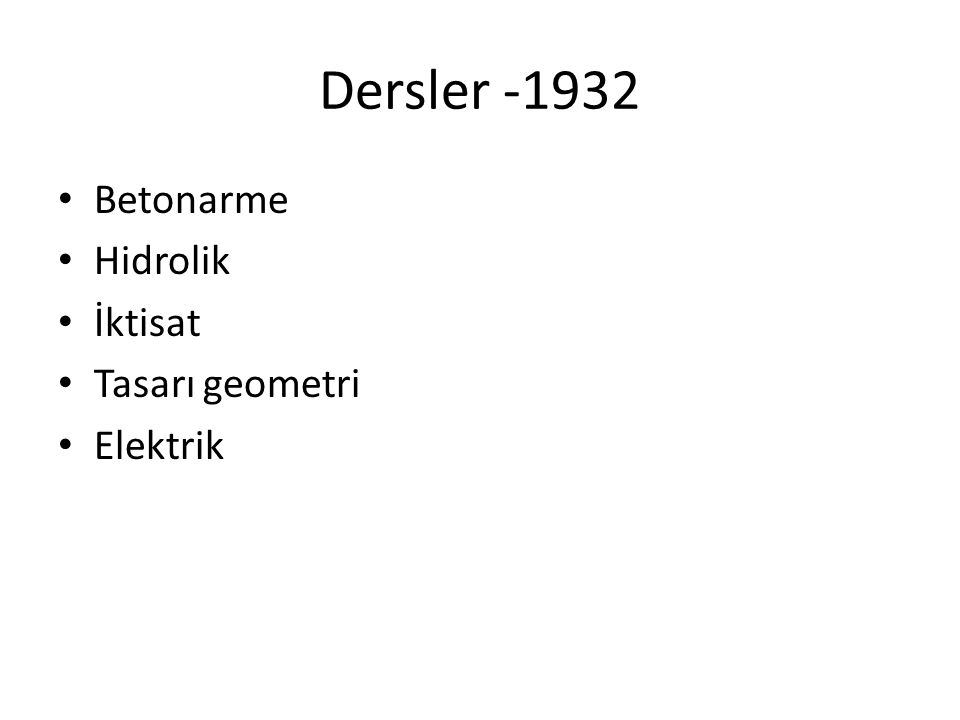 Dersler -1932 Betonarme Hidrolik İktisat Tasarı geometri Elektrik